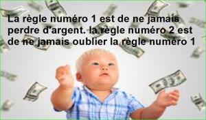 La règle numéro 1 est de ne jamais perdre d'argent. la règle numéro 2 est de ne jamais oublier la règle numéro 1. Citations Populaires et Célèbres Proverbes Aurélien Malecki