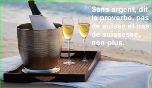 Sans argent, dit le proverbe, pas de suisse et pas de suissesse, non plus. Citations Populaires et Célèbres Proverbes Aurélien Malecki