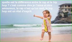 quelle est la différence entre le rap et le hip hop ? c'est comme dire je t'aime et être amoureux, le rap n'est qu'un mot, le hip hop est un état d'esprit. Top Citation Célèbre