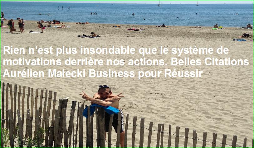 Rien n'est plus insondable que le système de motivations derrière nos actions. Belles Citations Aurélien Małecki Business pour Réussir
