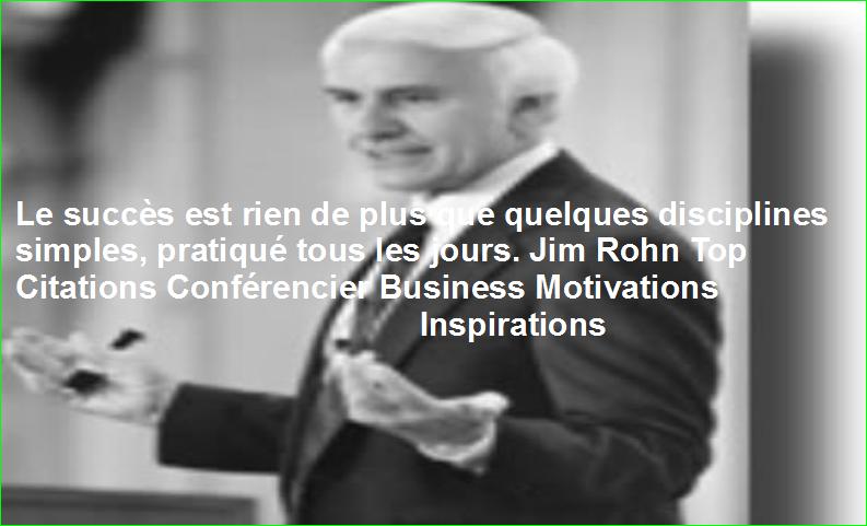 Le succès est rien de plus que quelques disciplines simples, pratiqué tous les jours. Jim Rohn Top Citations Conférencier Business Motivations Inspirations