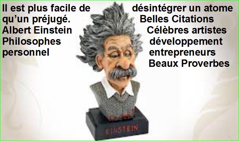 Il est plus facile de désintégrer un atome qu'un préjugé. Belles Citations Albert Einstein Célèbres artistes Philosophes développement personnel entrepreneurs Beaux Proverbes