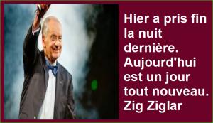 Hier a pris fin la nuit dernière. Aujourd'hui est un jour tout nouveau. Zig Ziglar Belles Citations Populaires Développement Personnel Succès