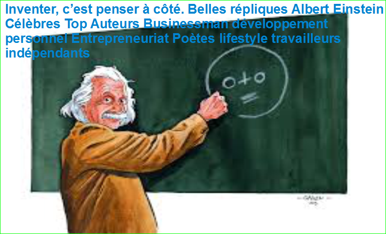 Inventer, c'est penser à côté. Belles répliques Albert Einstein Célèbres Top Auteurs Businessman développement personnel Entrepreneuriat Poètes lifestyle travailleurs indépendants