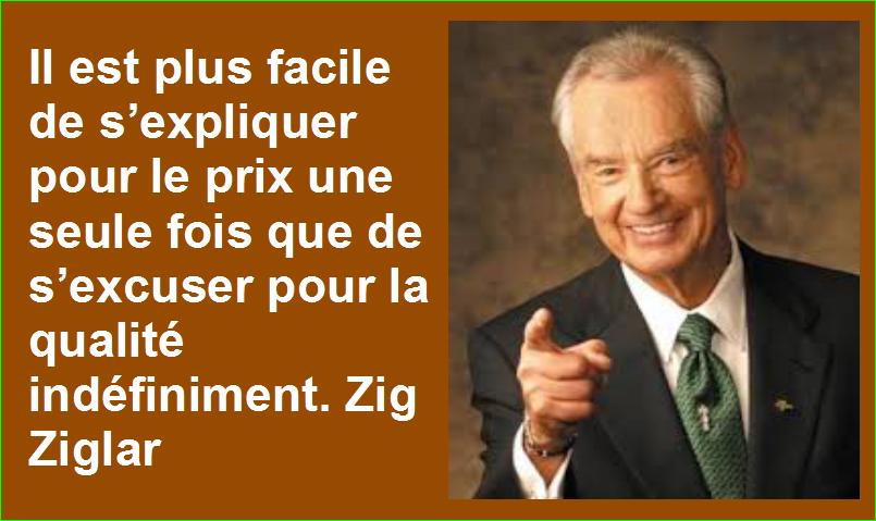 Il est plus facile de s'expliquer pour le prix une seule fois que de s'excuser pour la qualité indéfiniment. Zig Ziglar Belles Citations Populaires Leadership