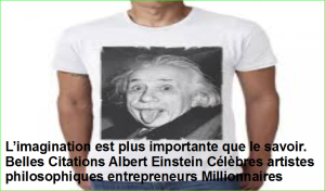 L'imagination est plus importante que le savoir. Belles Citations Albert Einstein Célèbres artistes philosophiques entrepreneurs Millionnaires