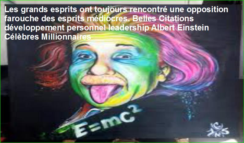 Les grands esprits ont toujours rencontré une opposition farouche des esprits médiocres. Belles Citations développement personnel leadership Albert Einstein Célèbres Millionnaires