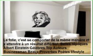 La folie, c'est se comporter de la même manière et s'attendre à un résultat différent. Belles répliques Albert Einstein Célèbres Top Auteurs Businessman Beaux Proverbes Poètes lifestyle
