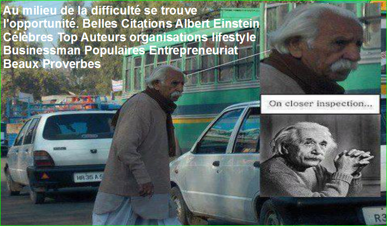 Au milieu de la difficulté se trouve l'opportunité. Belles Citations Albert Einstein Célèbres Top Auteurs organisations lifestyle Businessman Populaires Entrepreneuriat Beaux Proverbes
