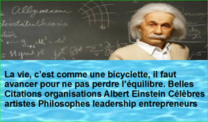 La vie, c'est comme une bicyclette, il faut avancer pour ne pas perdre l'équilibre. Belles Citations organisations Albert Einstein Célèbres artistes Philosophes leadership entrepreneurs