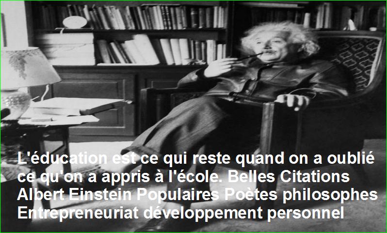 L'éducation est ce qui reste quand on a oublié ce qu'on a appris à l'école. Belles Citations Albert Einstein Populaires Poètes philosophes Entrepreneuriat développement personnel