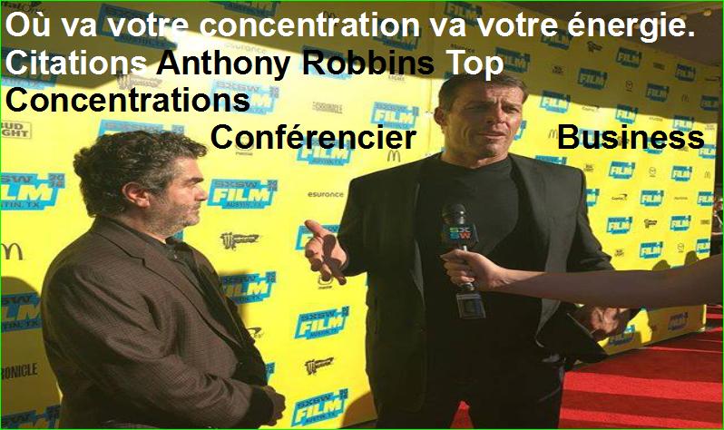 Où va votre concentration va votre énergie. Citations Anthony Robbins Top Concentrations Conférencier Business