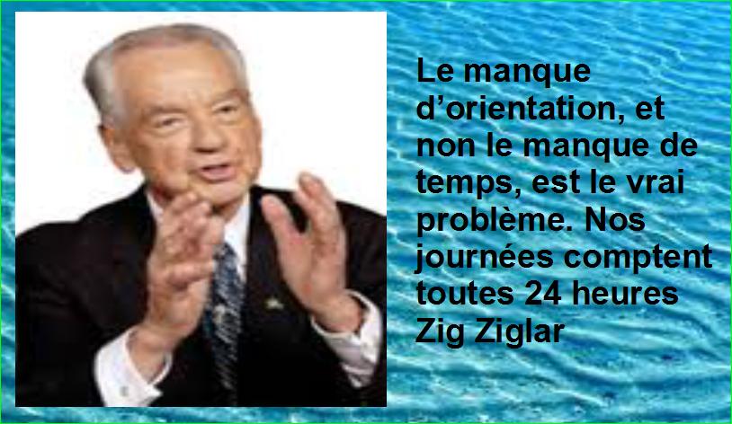 Le manque d'orientation, et non le manque de temps, est le vrai problème. Nos journées comptent toutes 24 heures Zig Ziglar Belles Citations Populaires Leadership Succès