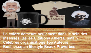 La colère demeure seulement dans le sein des insensés. Belles Citations Albert Einstein Célèbres organisations Top Auteurs Businessman lifestyle Beaux Proverbes