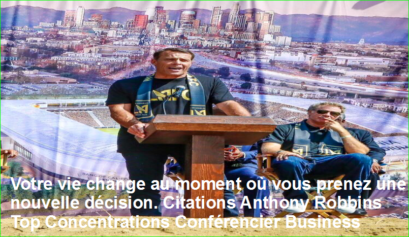 Votre vie change au moment où vous prenez une nouvelle décision. Citations Anthony Robbins Top Concentrations Conférencier Business