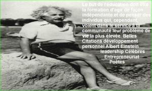 Le but de l'éducation doit être la formation d'agir de façon indépendante et de penser des individus qui, cependant, voient dans le service à la communauté leur problème de vie la plus élevée. Belles Citations développement personnel Albert Einstein leadership Célèbres Entrepreneuriat Poètes