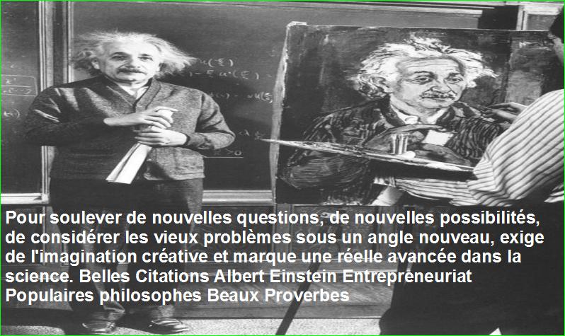 Pour soulever de nouvelles questions, de nouvelles possibilités, de considérer les vieux problèmes sous un angle nouveau, exige de l'imagination créative et marque une réelle avancée dans la science. Belles Citations Albert Einstein Entrepreneuriat Populaires philosophes Beaux Proverbes