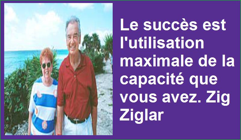Le succès est l'utilisation maximale de la capacité que vous avez. Zig Ziglar Belles Citations Populaires Développement Personnel