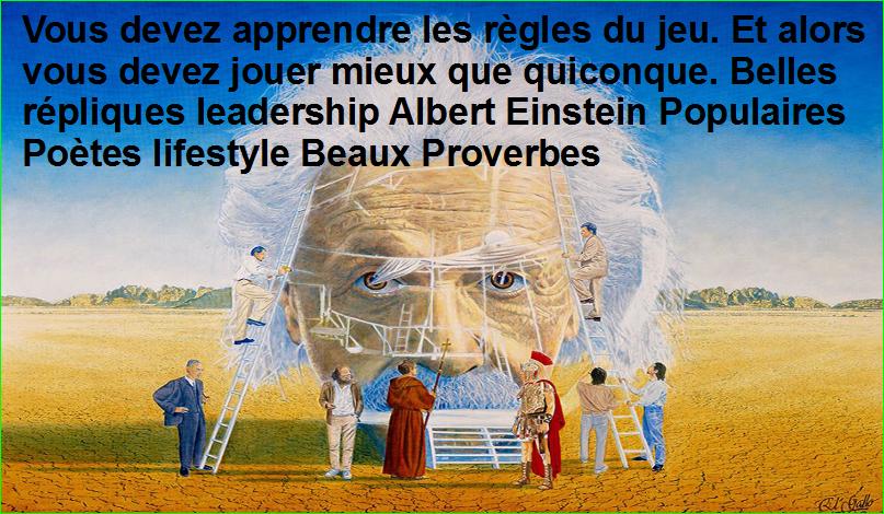 Vous devez apprendre les règles du jeu. Et alors vous devez jouer mieux que quiconque. Belles répliques leadership Albert Einstein Populaires Poètes lifestyle Beaux Proverbes