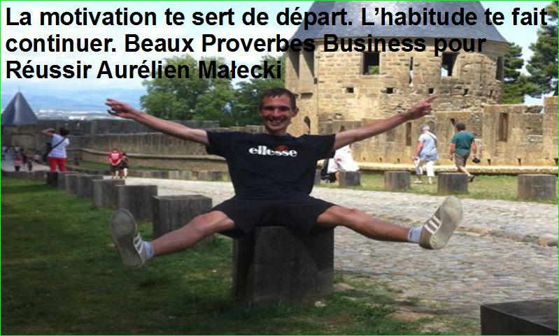 La motivation te sert de départ. L'habitude te fait continuer. Beaux Proverbes Business pour Réussir Aurélien Małecki