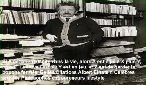 Si A est une réussite dans la vie, alors A est égal à X plus Y, plus Z. Le travail est X : Y est un jeu, et Z est de garder la bouche fermée. Belles Citations Albert Einstein Célèbres artistes Philosophes entrepreneurs lifestyle
