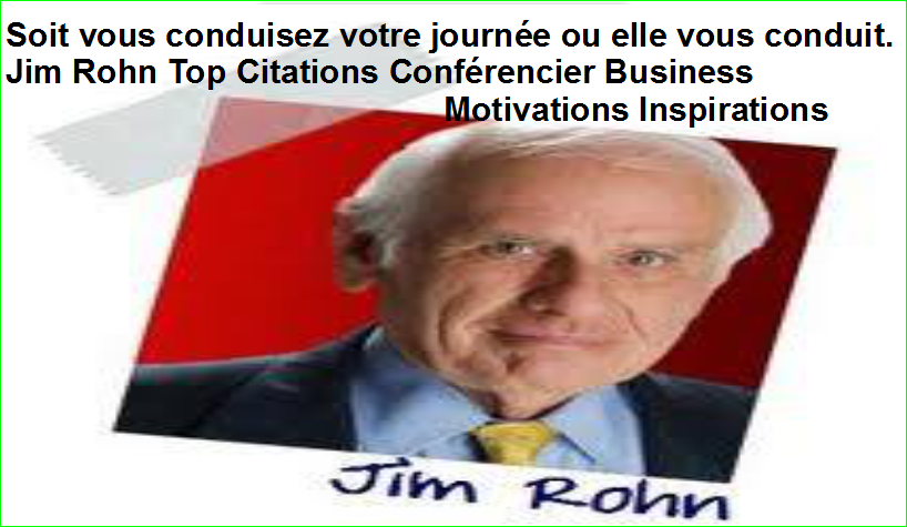Soit vous conduisez votre journée ou elle vous conduit. Jim Rohn Top 50 Citations Conférencier Business Motivations Inspirations