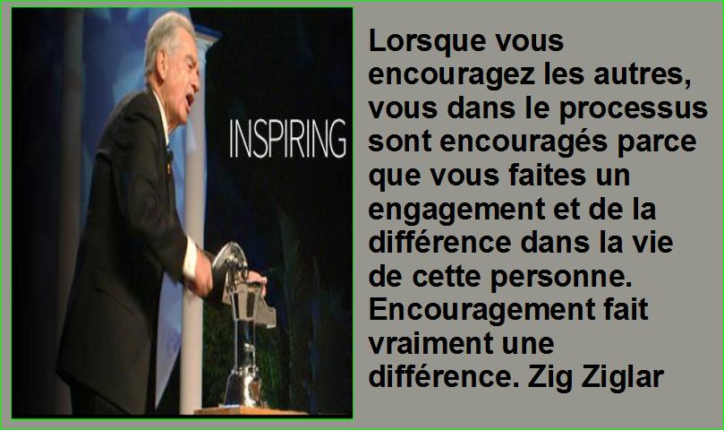 Lorsque vous encouragez les autres, vous dans le processus sont encouragés parce que vous faites un engagement et de la différence dans la vie de cette personne. Encouragement fait vraiment une différence. Zig Ziglar Belles Citations Populaires Leadership Succès