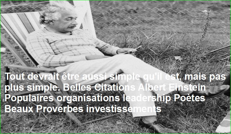Tout devrait être aussi simple qu'il est, mais pas plus simple. Belles Citations Albert Einstein Populaires organisations leadership Poètes Beaux Proverbes investissements