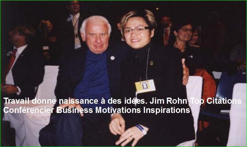 Travail donne naissance à des idées. Jim Rohn Top Citations Conférencier Business Motivations Inspirations