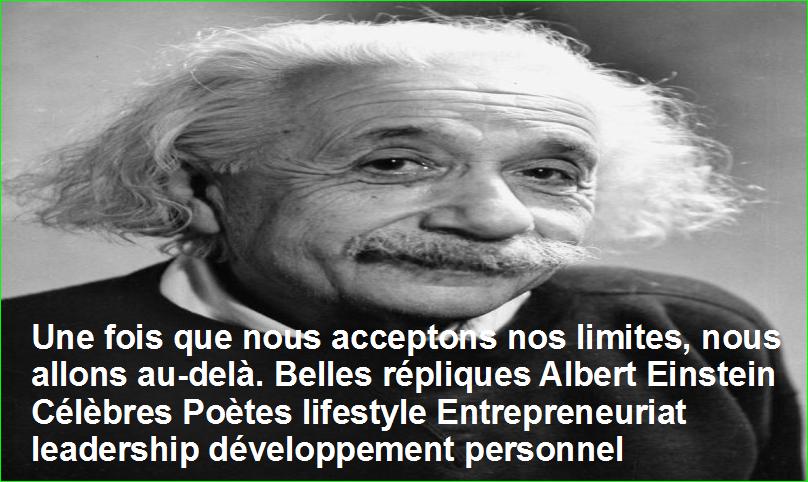 Une fois que nous acceptons nos limites, nous allons au-delà. Belles répliques Albert Einstein Célèbres Poètes lifestyle Entrepreneuriat leadership développement personnel