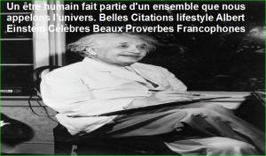 Un être humain fait partie d'un ensemble que nous appelons l'univers. Belles Citations lifestyle Albert Einstein Célèbres Beaux Proverbes Francophones