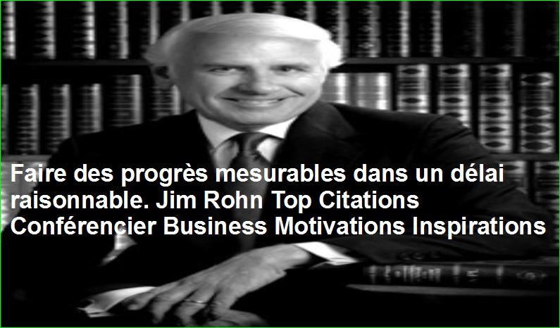 Faire des progrès mesurables dans un délai raisonnable. Jim Rohn Top Citations Conférencier Business Motivations Inspirations