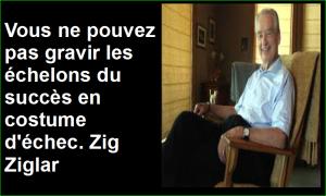 Vous ne pouvez pas gravir les échelons du succès en costume d'échec. Zig Ziglar Belles Citations Populaires Développement Personnel