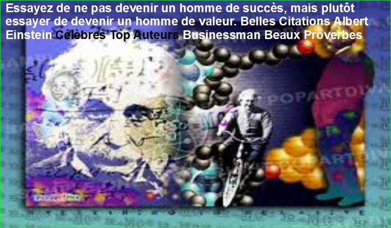 Essayez de ne pas devenir un homme de succès, mais plutôt essayer de devenir un homme de valeur. Belles Citations Albert Einstein Célèbres Top Auteurs Businessman Beaux Proverbes