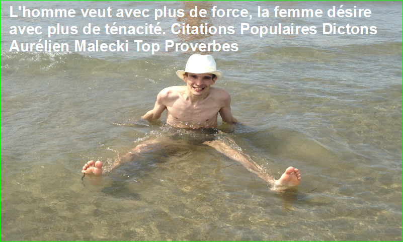 L'homme veut avec plus de force, la femme désire avec plus de ténacité. Citations Populaires Dictons Aurélien Malecki Top Proverbes