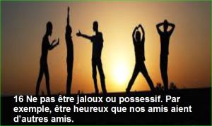 photo image 16 Ne pas être jaloux ou possessif. Par exemple, être heureux que nos amis aient d'autres amis.