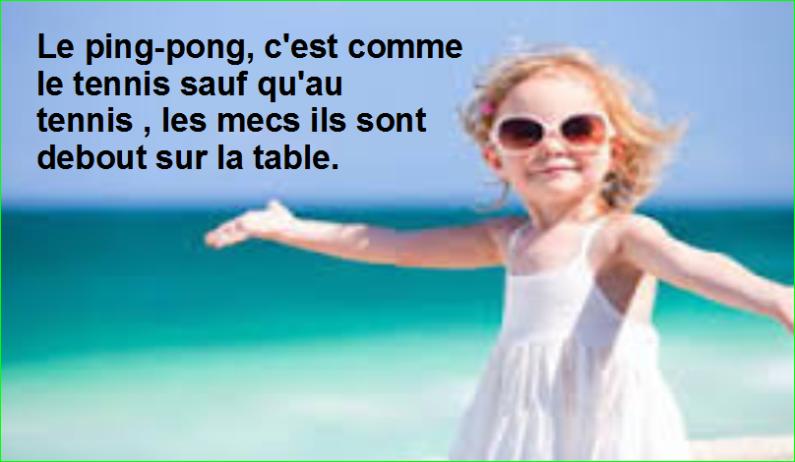 Le ping-pong, c'est comme le tennis sauf qu'au tennis , les mecs ils sont debout sur la table. Top Citation Humour Aurélien Malecki.