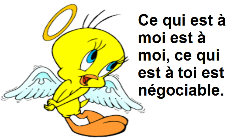 Ce qui est à moi est à moi, ce qui est à toi est négociable. Top Citation Humour Aurélien Malecki.
