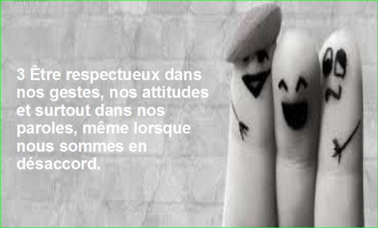 photo image 3 Être respectueux dans nos gestes, nos attitudes et surtout dans nos paroles, même lorsque nous sommes en désaccord.